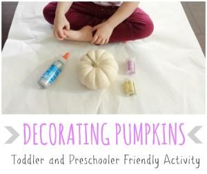 Decorating Pumpkins {Toddler and Preschooler Friendly Activity}