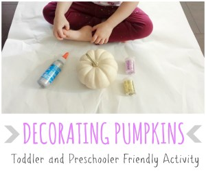 Decorating Pumpkins {Toddler and Preschooler Friendly Activity}