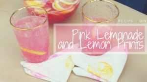 Pink Lemonade and DIY Lemon Prints