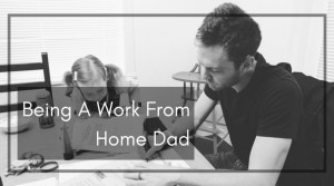 Being A Work At Home Dad