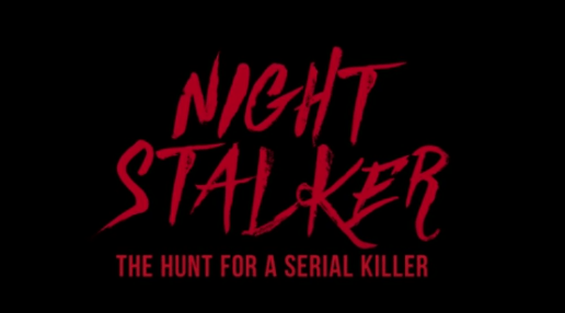"""""""Night Stalker: The Hunt For a Serial Killer"""" Official Trailer Now Available"""