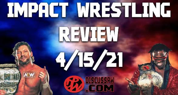 IMPACT Review: April 15 Episode & Rebellion Talk | DiscussPW Videos