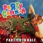 Party Cannon – Partied In Half