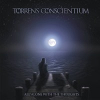 Torrens Conscientium - All Alone with the Thoughts