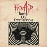 F.O.A.D – Birth of Extinction