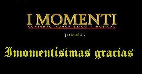 I Momenti presenta Imomentisimas gracias