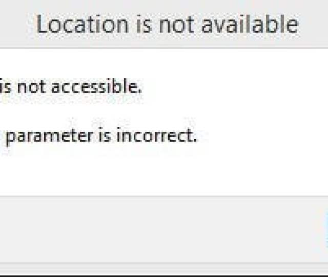 The Parameter Is Incorrect Windows 10