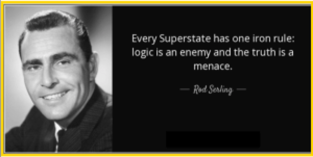 Image of Rod Serling with text that reads Every Superstate has one iron rule: Logic is an enemy and the truth is a menace.