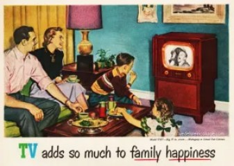 1950s TV ad. Family of four watches television. Text reads TV adds so much family happiness.