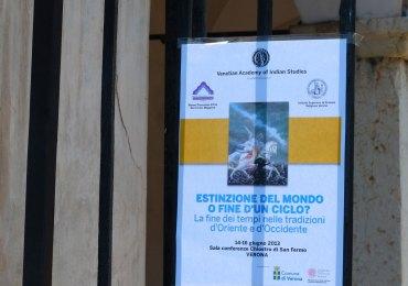 Venetian Academy of Indian Studies in collaborazione con Museo Diocesano d'Arte S. Fermo Maggiore e Istituto Superiore di Scienze Religiose Verona presenta il Convegno nazionale ESTINZIONE DEL MONDO O FINE D'UN CICLO ? LA FINE DEI TEMPI NELLE TRADIZIONI D'ORIENTE E D'OCCIDENTE 14-16 GIUGNO 2013 Sala conferenze Chiostro di S. Fermo VERONA