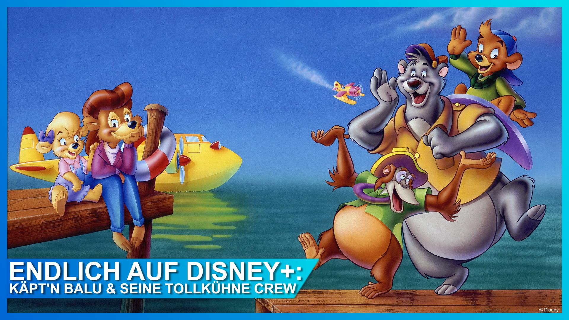 """EILMELDUNG: """"Käpt'n Balu & seine tollkühne Crew"""" ab August endlich auf Disney+!"""