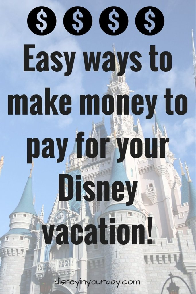 Easy ways to make money to pay for Disney!