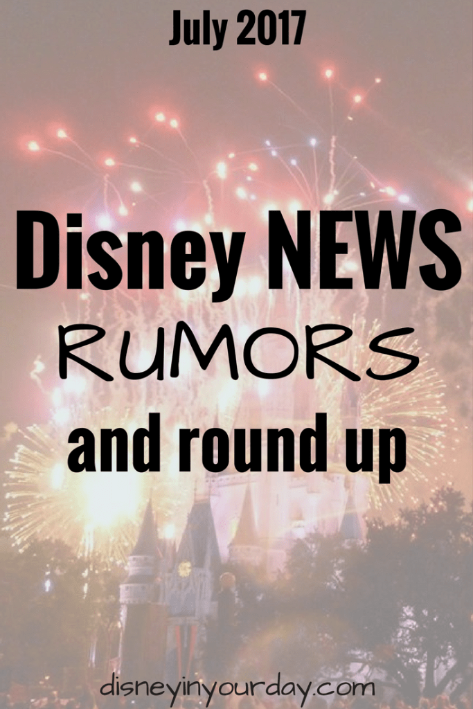Disney news, rumors, and round up – July 2017