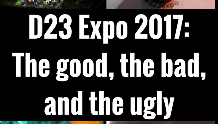 D23 Expo 2017: The good, the bad, and the ugly