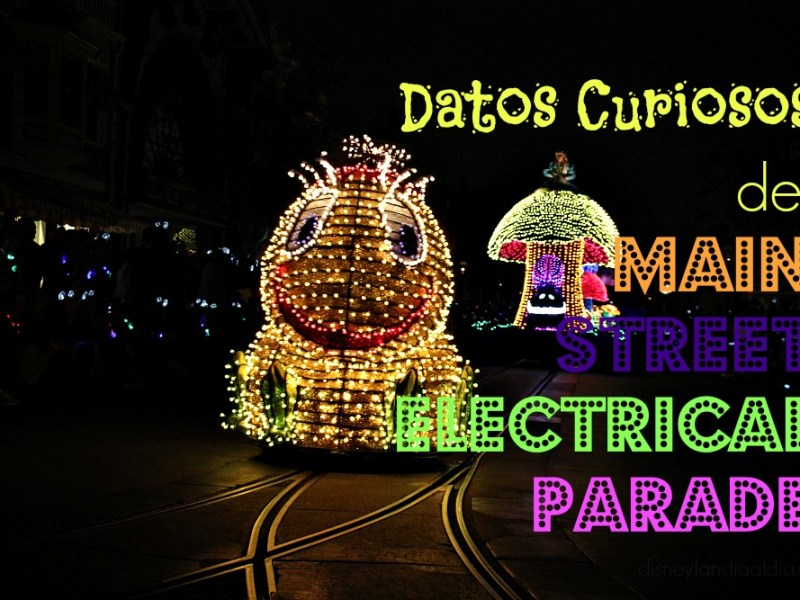 Datos Curiosos del Main Street Electrical Parade