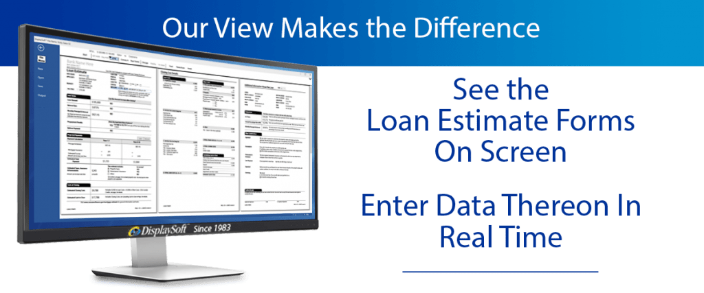 The DisplaySoft™ Loan Estimate Software And Other Disclosure Forms Will Not  Be Difficult To Create With DisplaySoft™ Software.