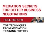 Harvard Program on Negotiation | Mediation Secrets for Better Business Negotiations: Top Mediator Techniques | Free Report