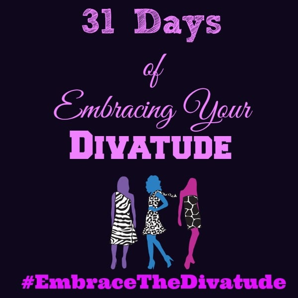 31 Days of Embracing Your Divatude