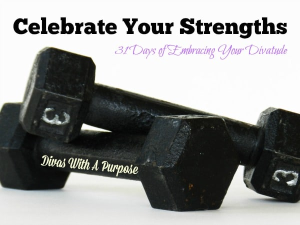 Challenge; List out your strengths and celebrate how awesome you are! #EmbraceTheDivatude