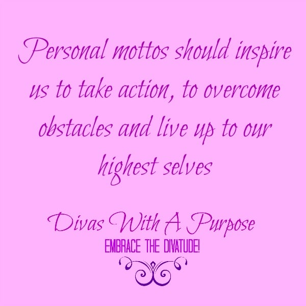 Personal mottos should inspire us to take action, to overcome obstacles and live up to our highest selves