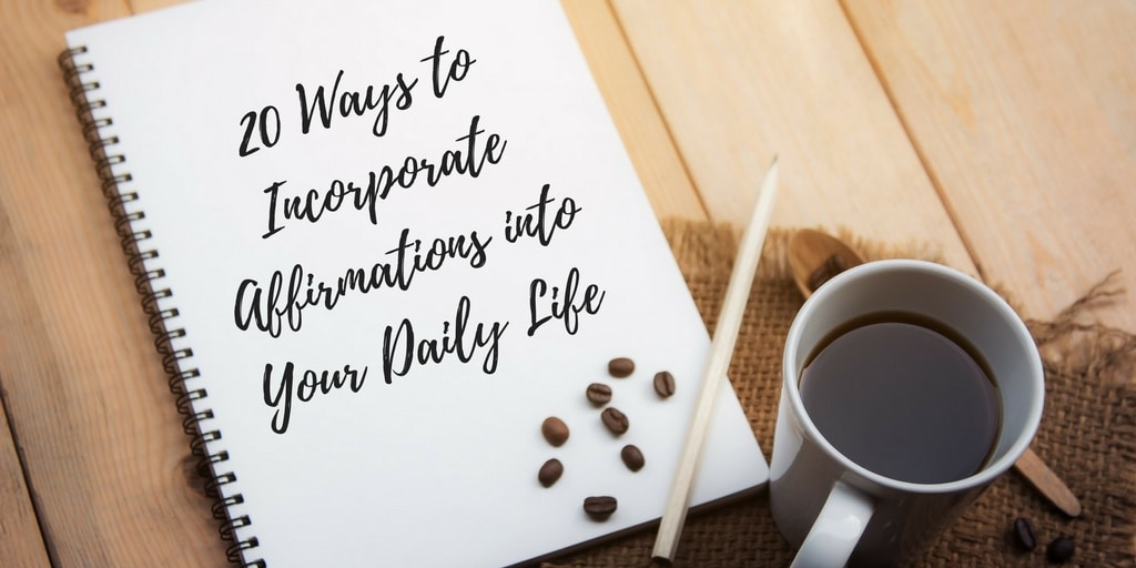 Incorporate Daily Affirmations