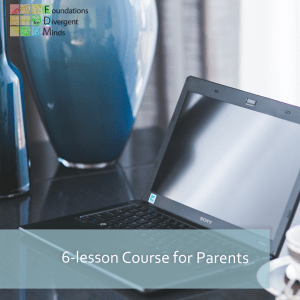 "Picture of an open laptop on a table. In the top left corner is the Foundations for Divergent Minds Logo. On the bottom left corner is a longer semi-opaque light blue rectangle that says ""6-week Course for Parents""."