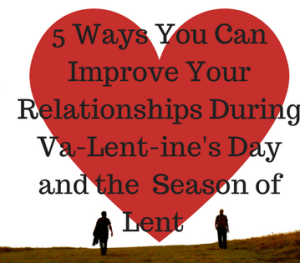 5 Ways You Can Can Improve Your Relationships During Lent