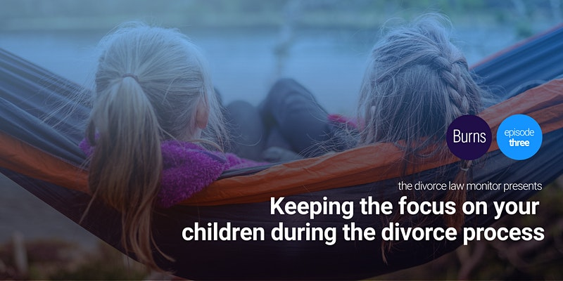 Webinar: Keeping the Focus on Your Children During the Divorce Process
