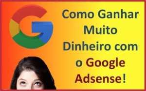 Como Ganhar Muito Dinheiro com o Google Adsense