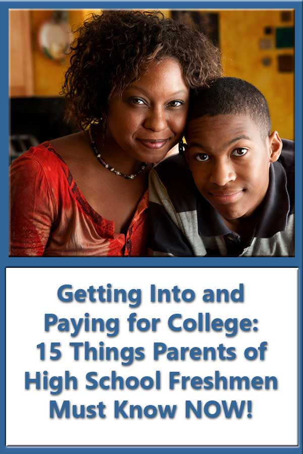 15 Things Parents of High School Freshmen Must Know NOW About Getting Into and Paying for College!