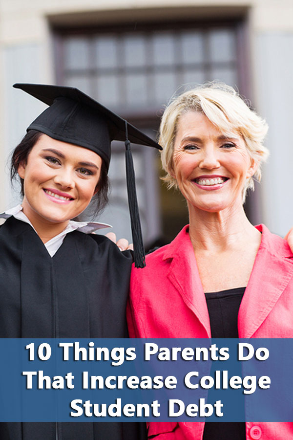 10 Things Parents Do That Increase College Student Debt