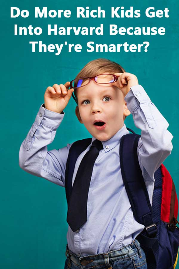 Do More Rich Kids Get Into Harvard Because They\'re Smarter?