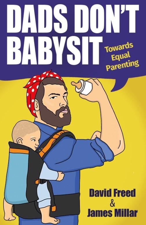 Dads Don't Babysit: Towards Equal Parenting - DIY Daddy