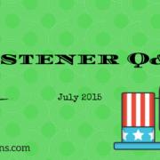 July 2015 Listener Q&A