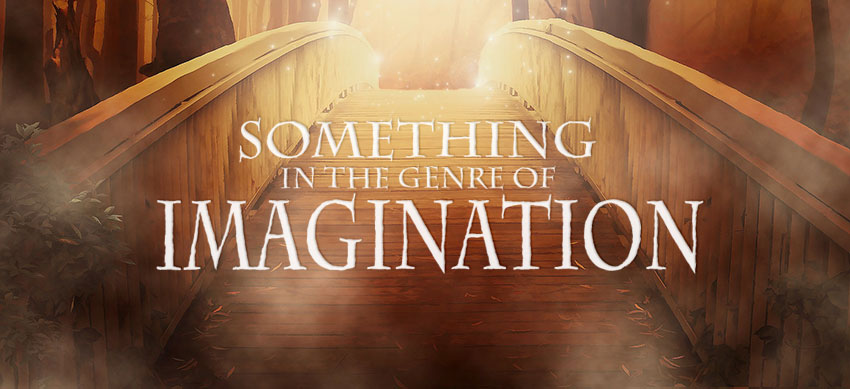 something in the genre of imagination
