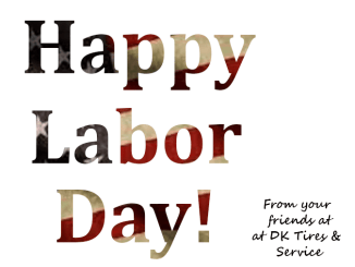 DK Tires & Service is wishing everybody out there a safe and happy Labor Day!