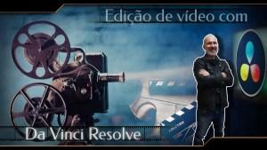 Edição de vídeo com Da Vinci Resolve