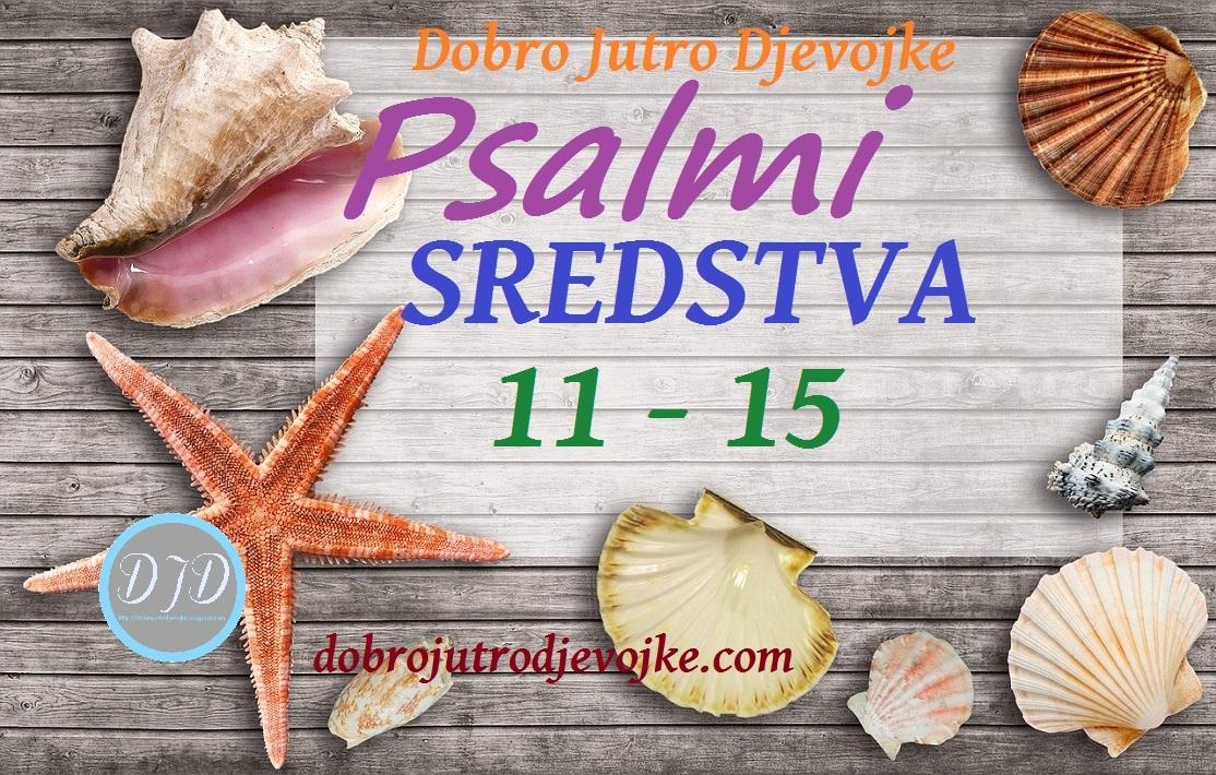DJD ~ Psalmi ~ SREDSTVA {11-15}