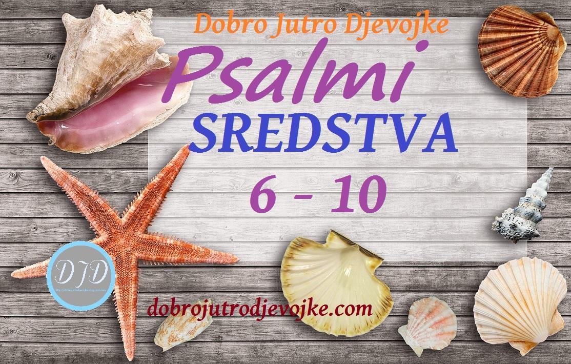 DJD ~ Psalmi ~ SREDSTVA {6-10}
