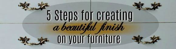 5 steps for creating a beautiful finish o
