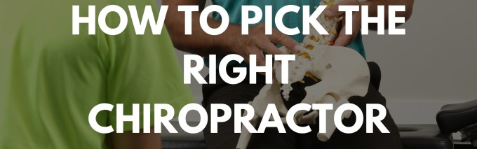 HOW TO PICK THE RIGHT CHIROPRACTOR