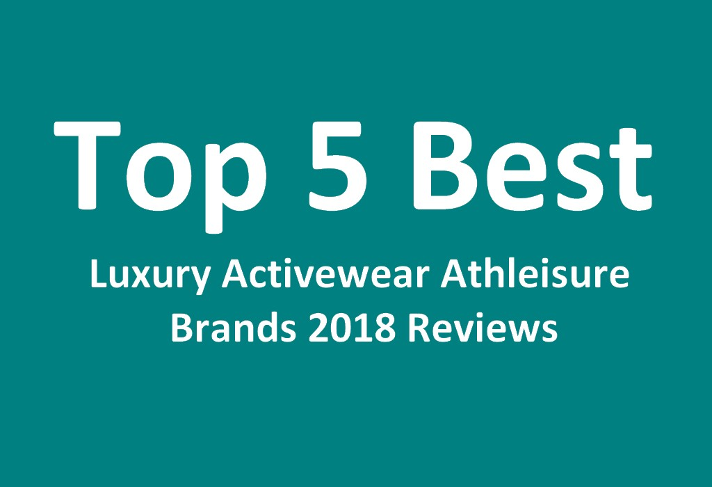 Top 5 Best Luxury Activewear Athleisure Brands 2018 Reviews