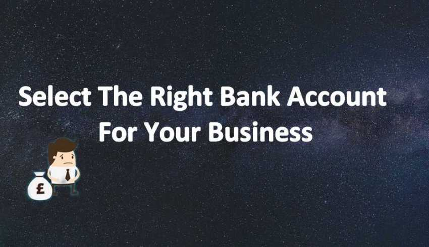 How To Choose The Right Bank Account