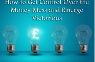 How to Get Control Over the Money Mess and Emerge Victorious