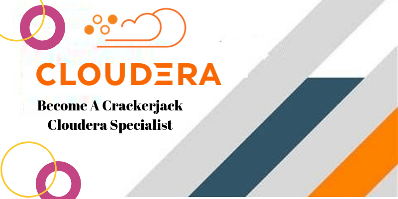 Become A Crackerjack Cloudera Specialist