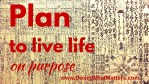 Plan to Live Life on Purpose