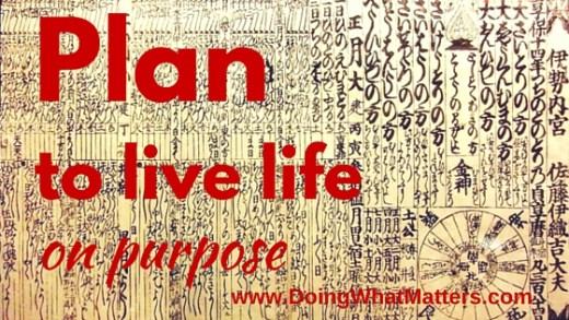 Plan to live life on purpose.