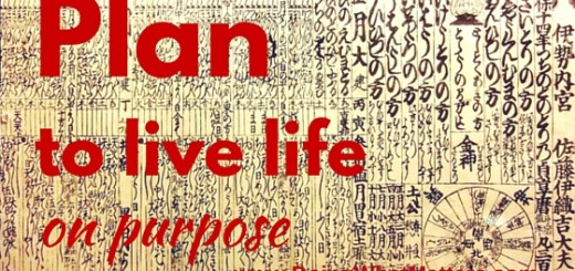 Plan to live life on purpose.