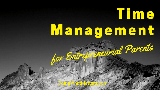 Time management for entrepreneurial parents.