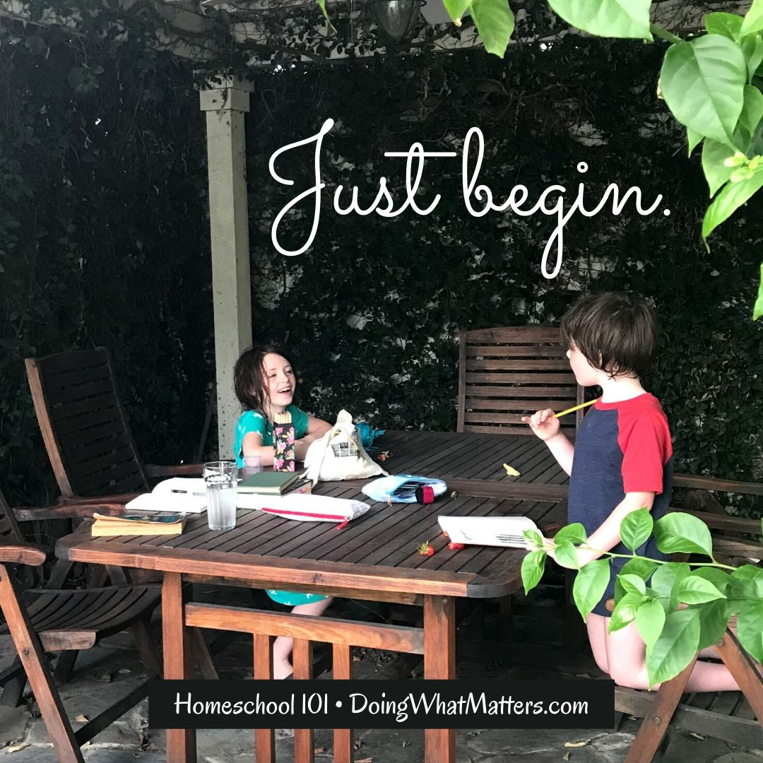 Homeschool 101 — just begin.